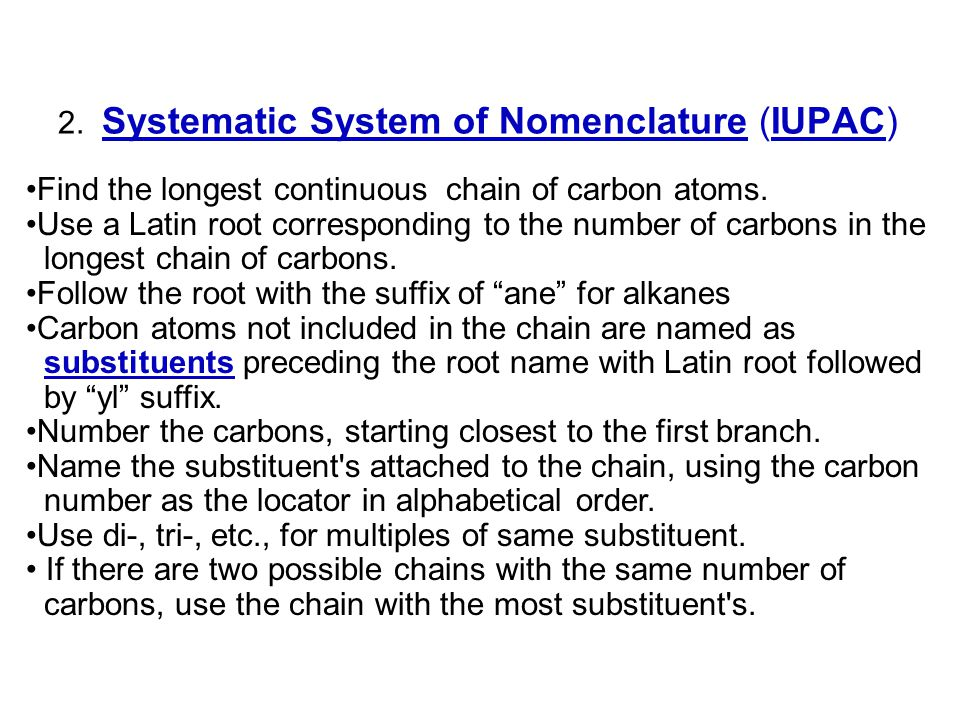 2. Systematic System of Nomenclature (IUPAC) Find the longest continuous chain of carbon atoms. Use a Latin root corresponding to the number of carbon