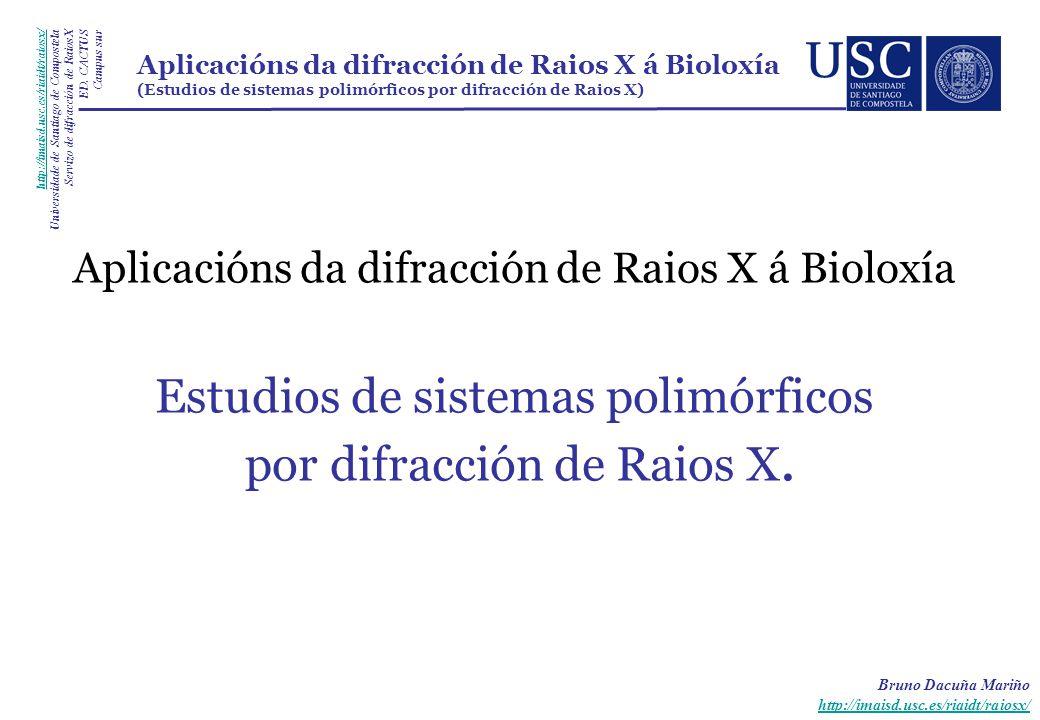 Aplicacións da difracción de Raios X á Bioloxía Estudios de sistemas polimórficos por difracción de Raios X.