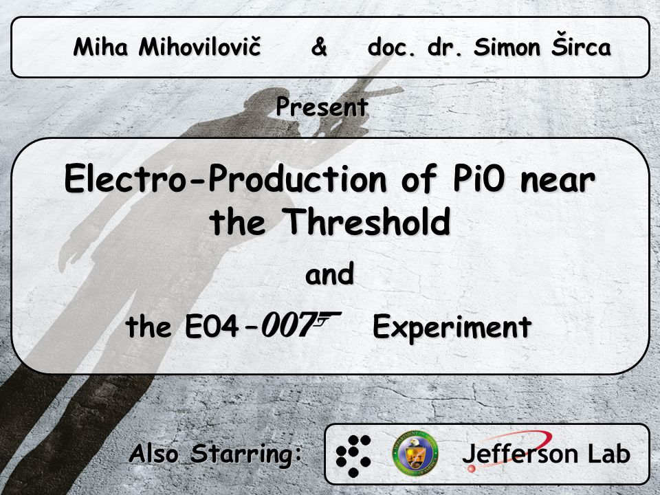 Electro-Production of Pi0 near the Threshold and the E04 – Experiment the E04 – Experiment Miha Mihovilovič & doc.