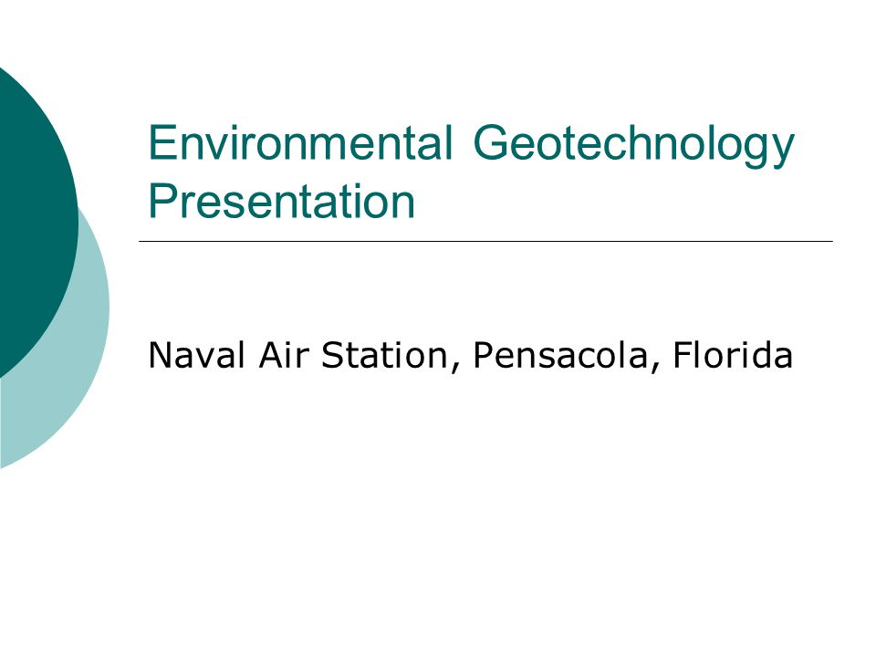 Environmental Geotechnology Presentation Naval Air Station, Pensacola, Florida