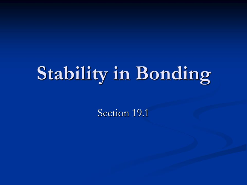 Stability in Bonding Section 19.1