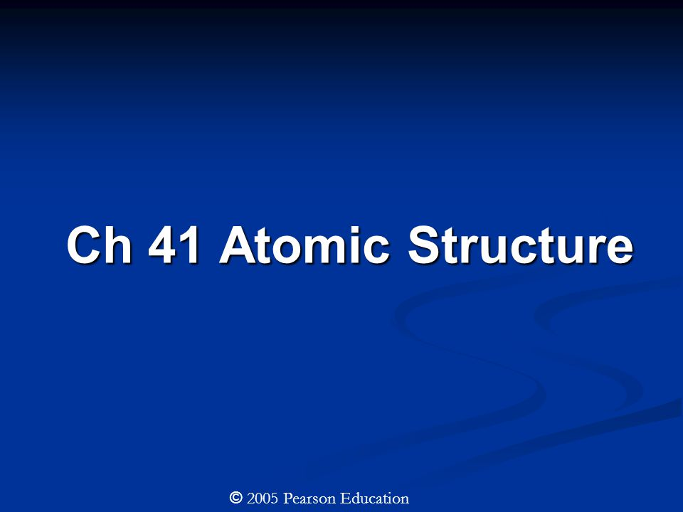 Ch 41 Atomic Structure © 2005 Pearson Education