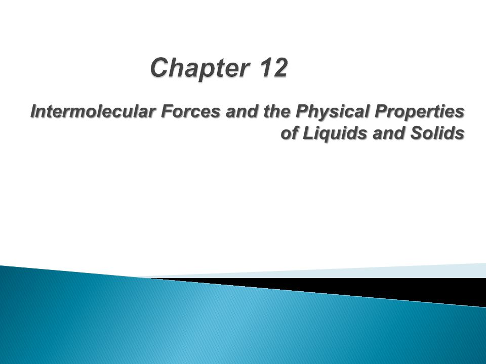 Intermolecular Forces and the Physical Properties of Liquids and Solids