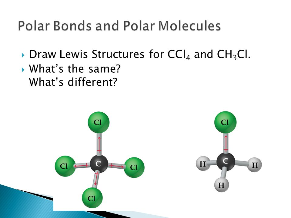  Draw Lewis Structures for CCl 4 and CH 3 Cl.  What's the same? What's different?