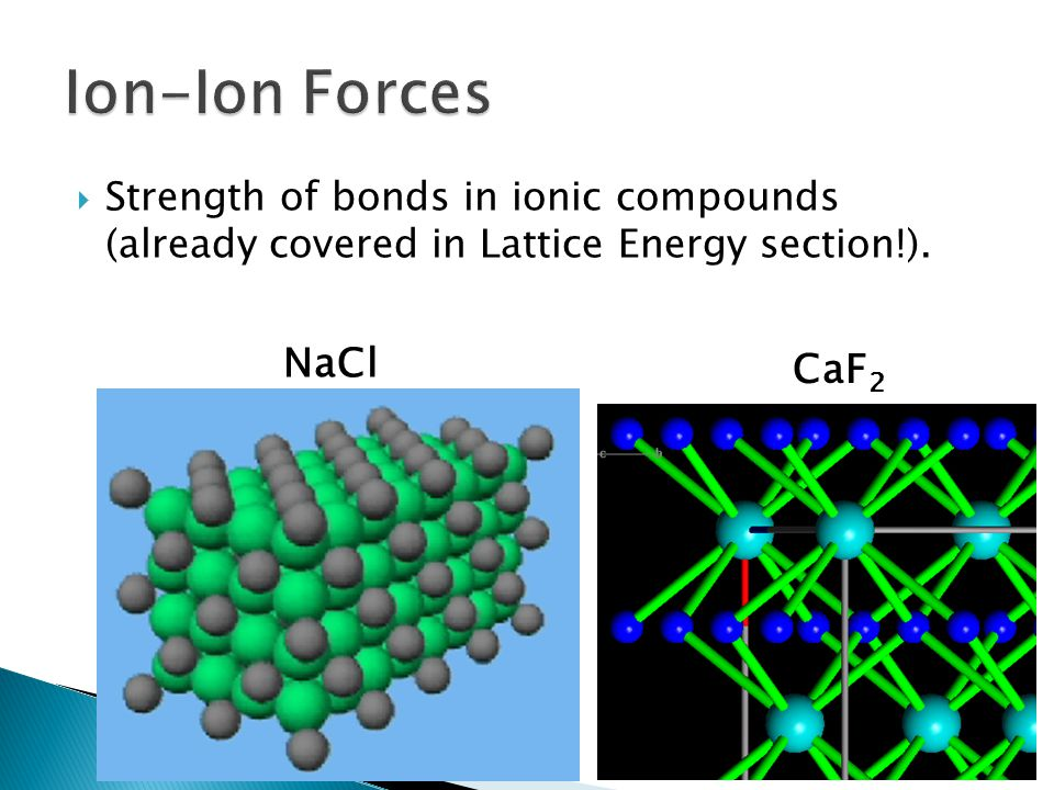  Strength of bonds in ionic compounds (already covered in Lattice Energy section!). NaCl CaF 2