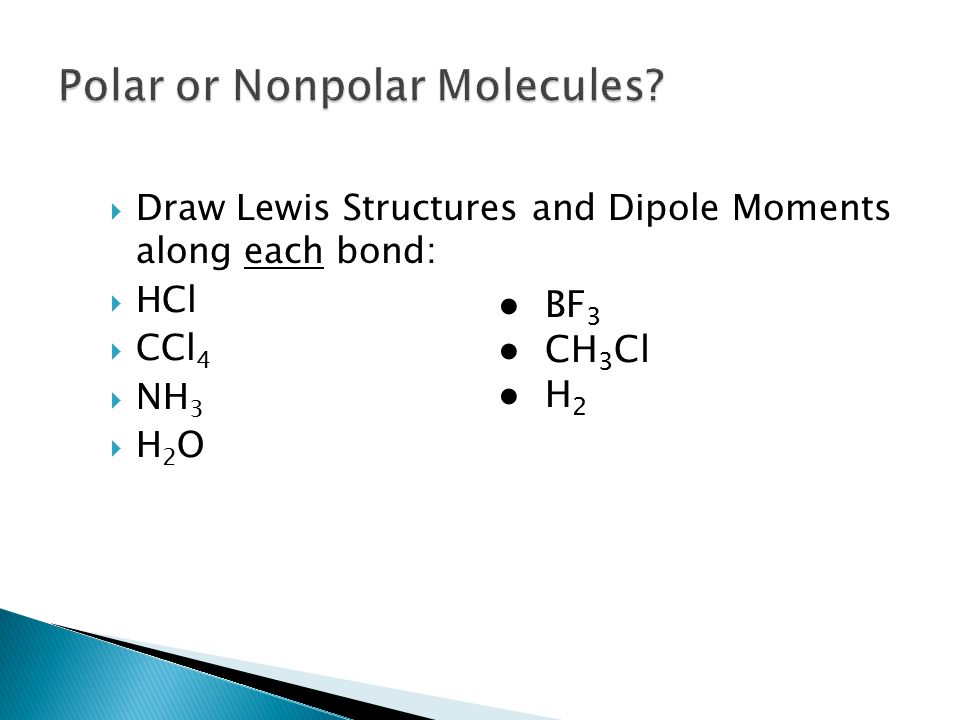  Draw Lewis Structures and Dipole Moments along each bond:  HCl  CCl 4  NH 3  H 2 O ● BF 3 ● CH 3 Cl ● H 2