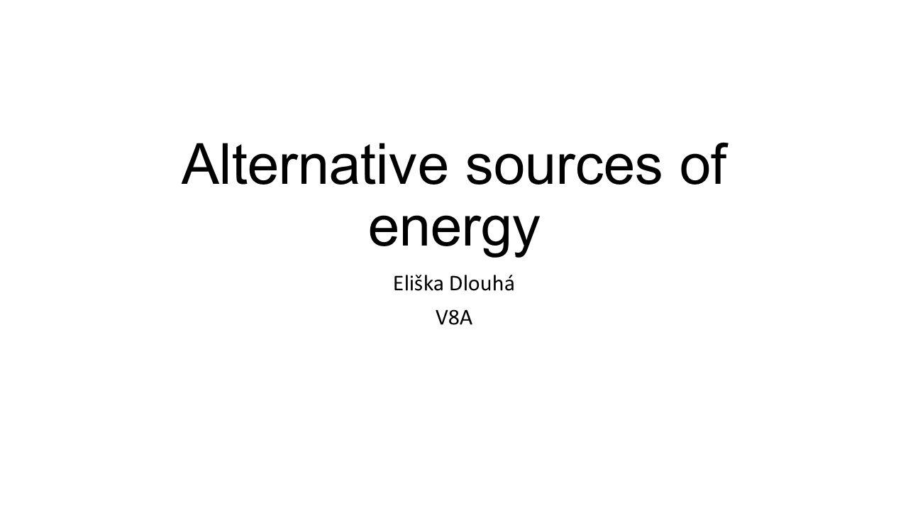 Alternative sources of energy Eliška Dlouhá V8A
