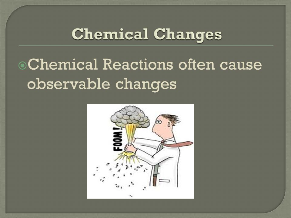  Chemical Reactions often cause observable changes