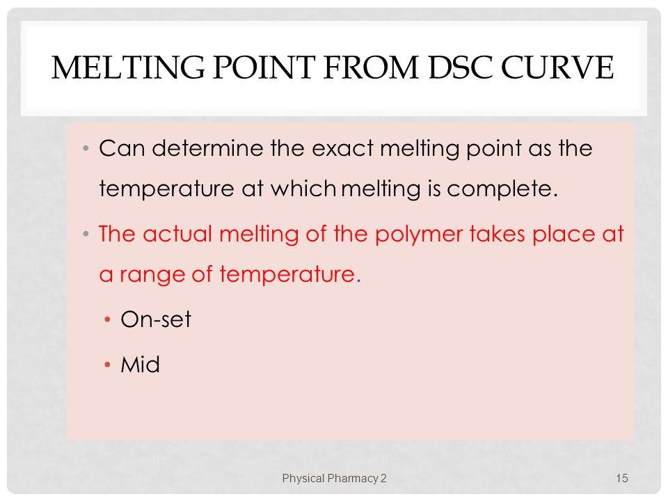MELTING POINT FROM DSC CURVE Can determine the exact melting point as the temperature at which melting is complete. The actual melting of the polymer