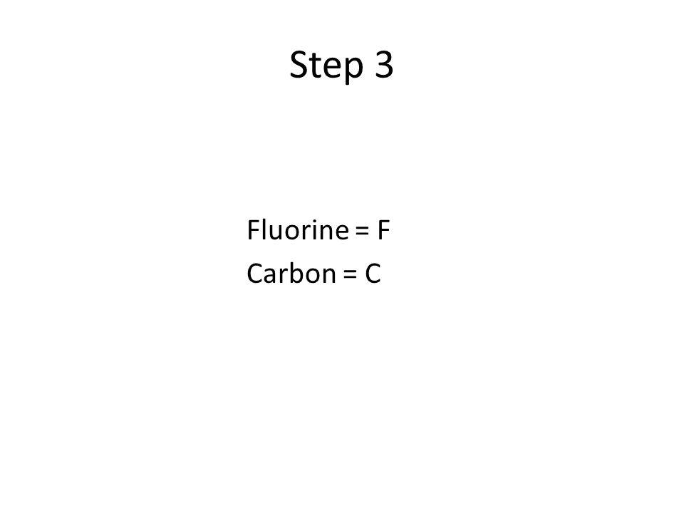 Step 3 Fluorine = F Carbon = C