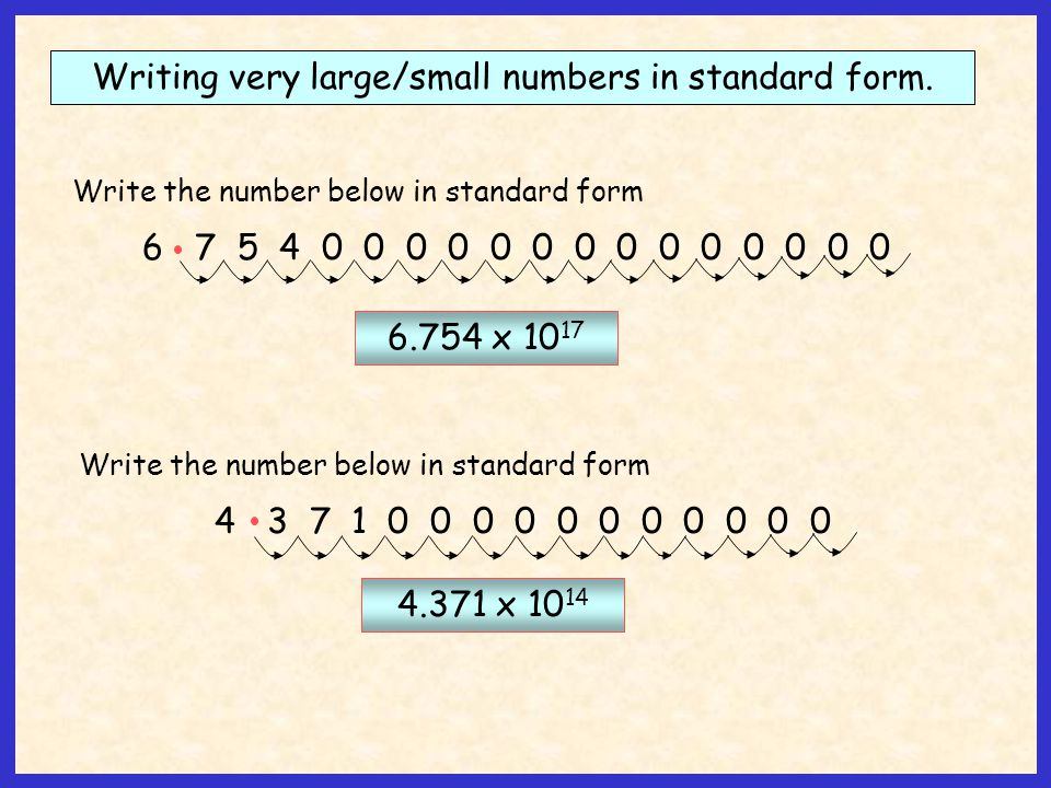 Standard Form without a Calculator To do calculations in standard form without a calculator you need to deal with the numbers and powers of 10 separately, applying the rules of indices.