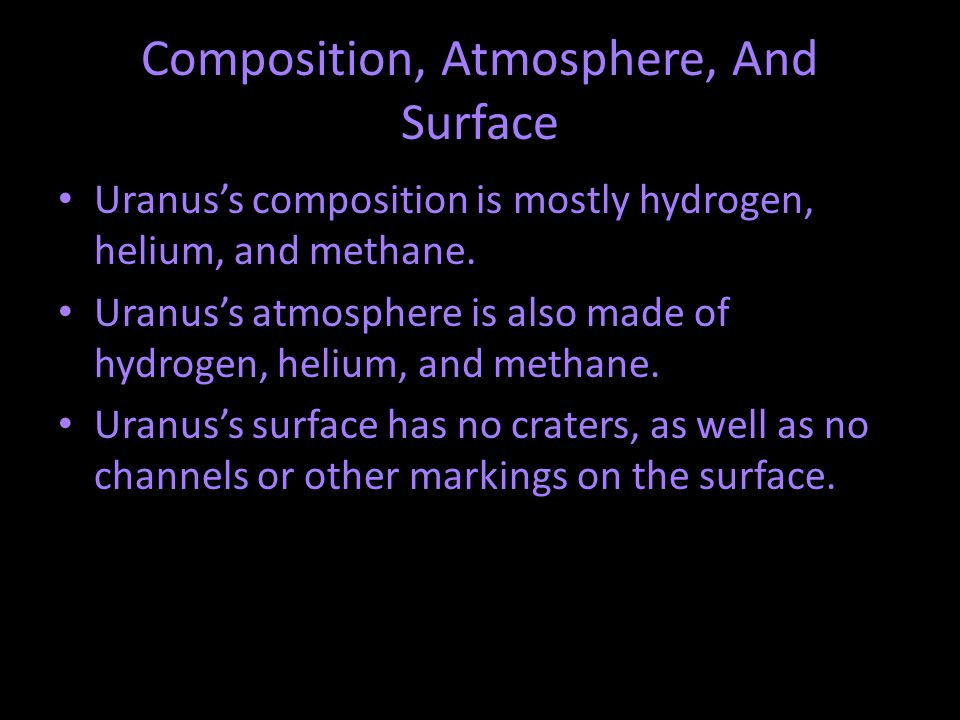 Composition, Atmosphere, And Surface Uranus's composition is mostly hydrogen, helium, and methane. Uranus's atmosphere is also made of hydrogen, heliu