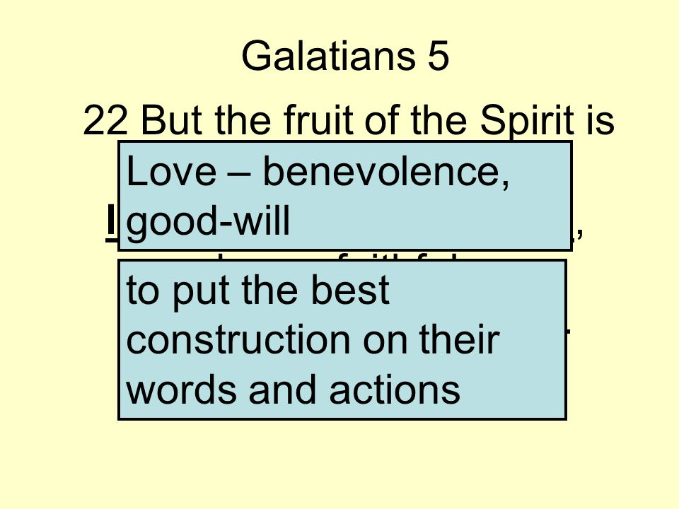 Galatians 5 22 But the fruit of the Spirit is love, joy, peace, longsuffering, kindness, goodness, faithfulness, gentleness, self-control.