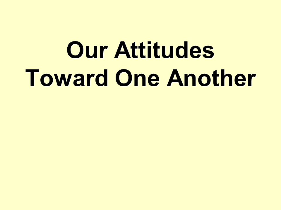 Our Attitudes Toward One Another