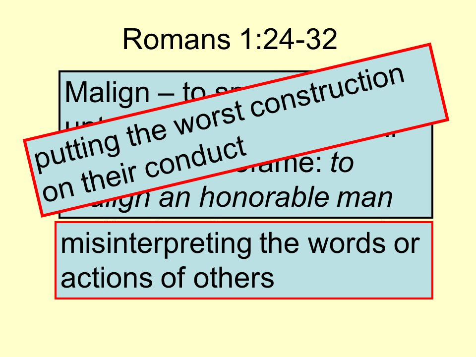 Romans 1:24-32 29 They were filled with all manner of wickedness, evil, covetousness, malice.