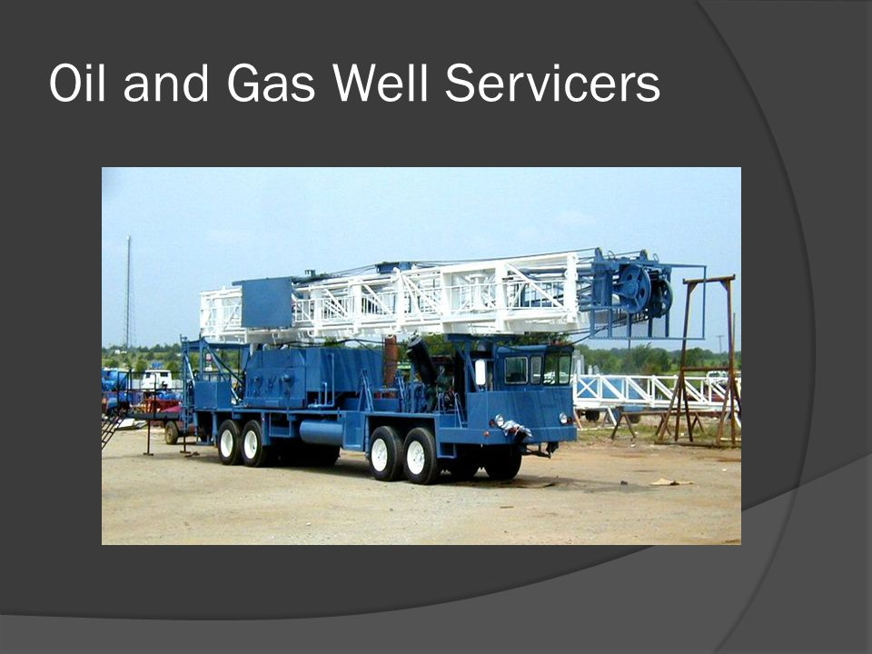Thank you for watching my presentation on Oil and Gas Well Servicers and Drillers…….