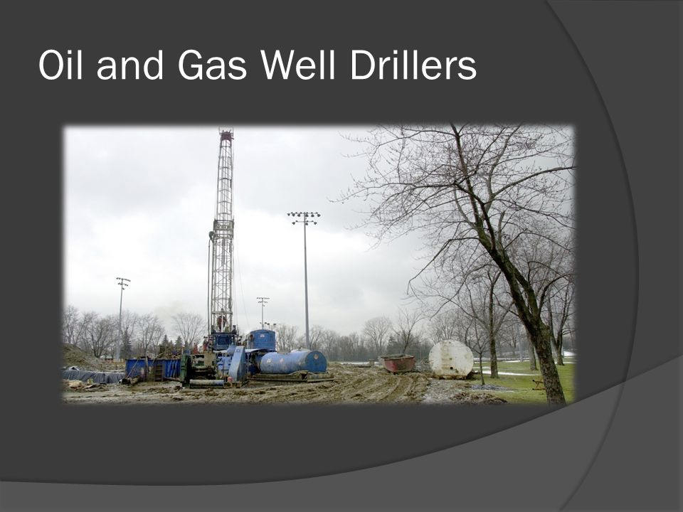 What They Do:  Oil and gas drillers assemble pumping equipment and attach pumps and hoses to the well head  Operate hydraulic pumping systems to pump chemicals, gas and oil out of the well  Read gauges to monitor pressure, density, rate and concentration  Align and manipulate sections of pipe or drill stem during removal or replacement of pipes.