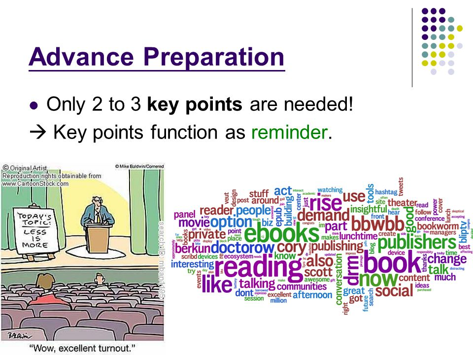 Advance Preparation Only 2 to 3 key points are needed!  Key points function as reminder.