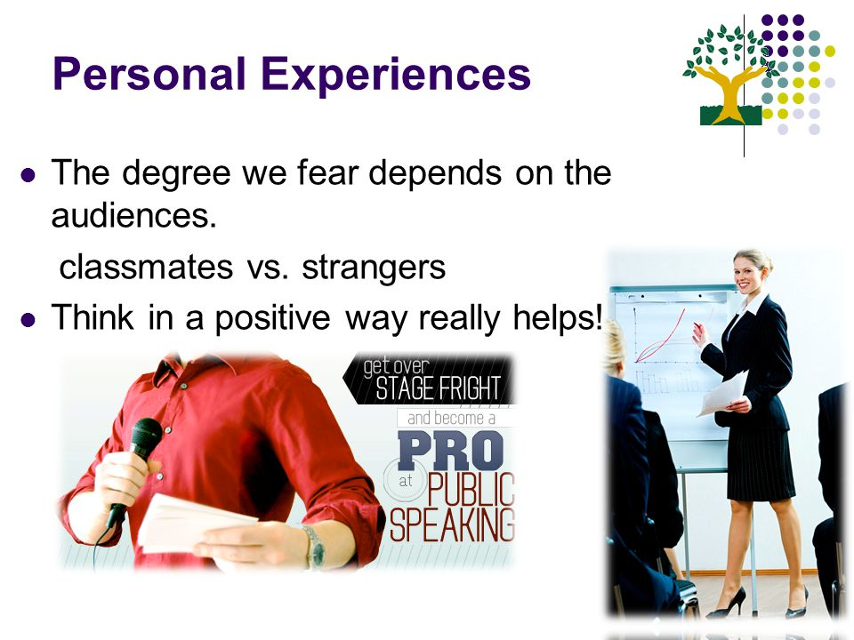 Personal Experiences The degree we fear depends on the audiences.