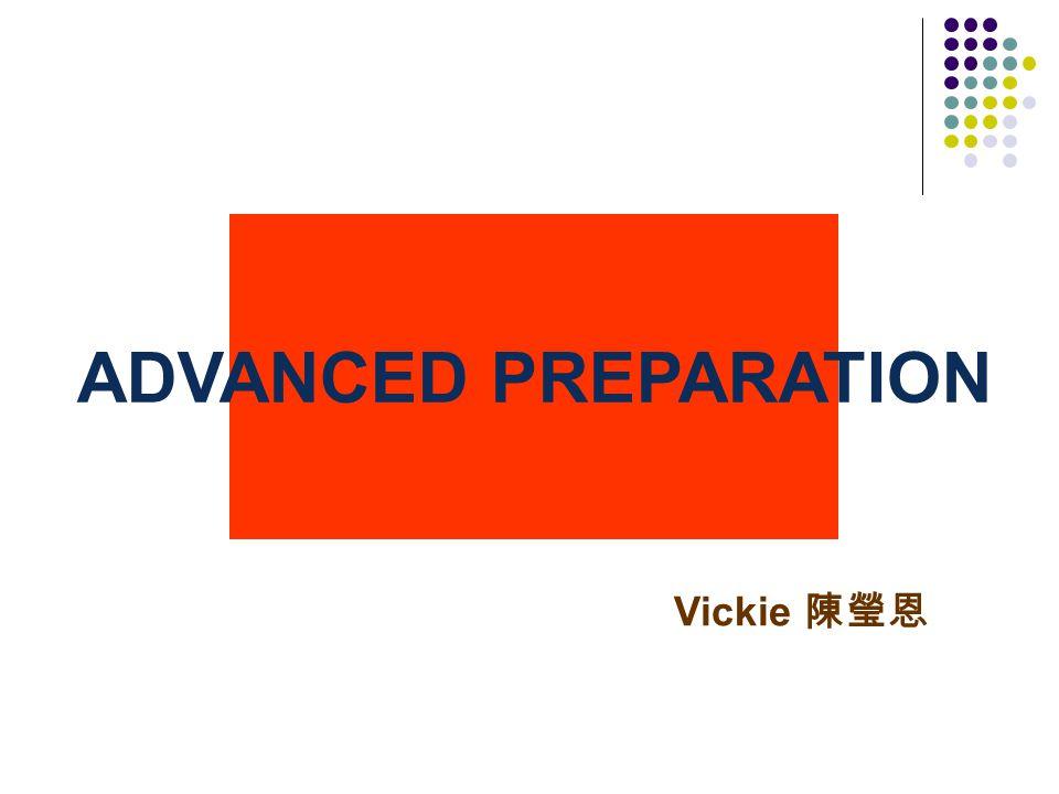 ADVANCED PREPARATION Vickie 陳瑩恩
