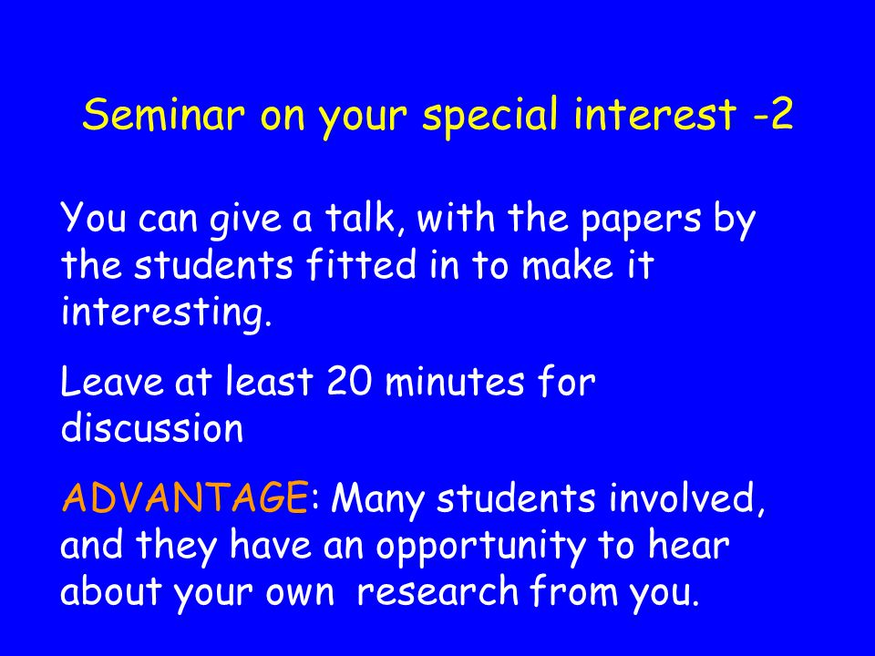 Seminar on your special interest -2 You can give a talk, with the papers by the students fitted in to make it interesting.