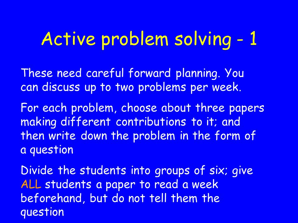 Active problem solving - 1 These need careful forward planning.