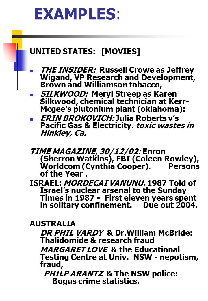 EXAMPLES: UNITED STATES: [MOVIES] THE INSIDER: Russell Crowe as Jeffrey Wigand, VP Research and Development, Brown and Williamson tobacco, SILKWOOD: Meryl Streep as Karen Silkwood, chemical technician at Kerr- Mcgee s plutonium plant (oklahoma): ERIN BROKOVICH: Julia Roberts v's Pacific Gas & Electricity.
