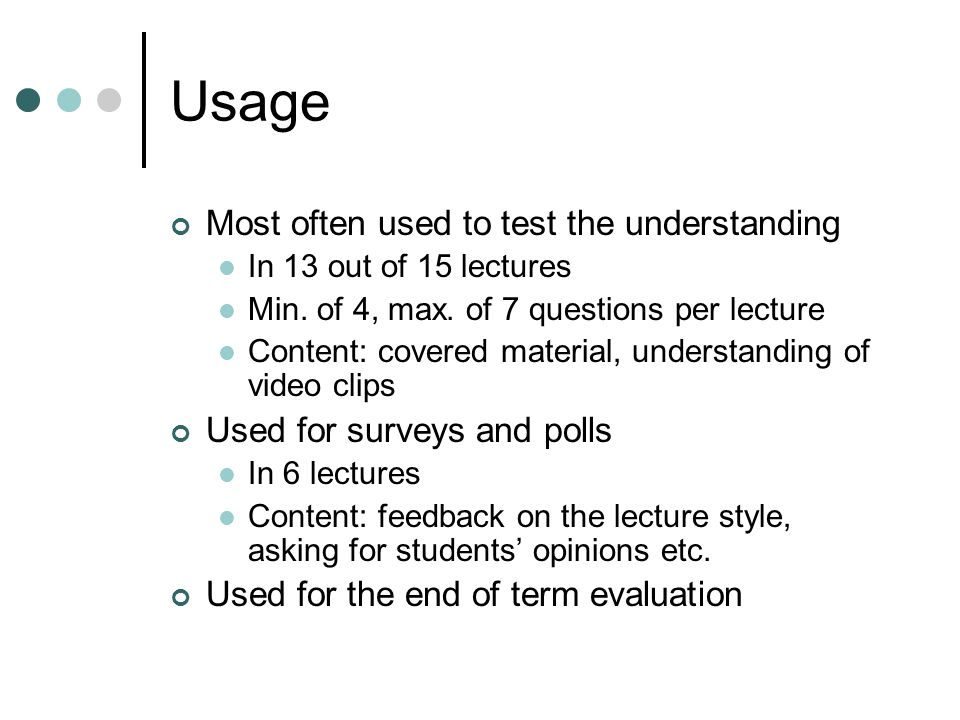 Usage Most often used to test the understanding In 13 out of 15 lectures Min.
