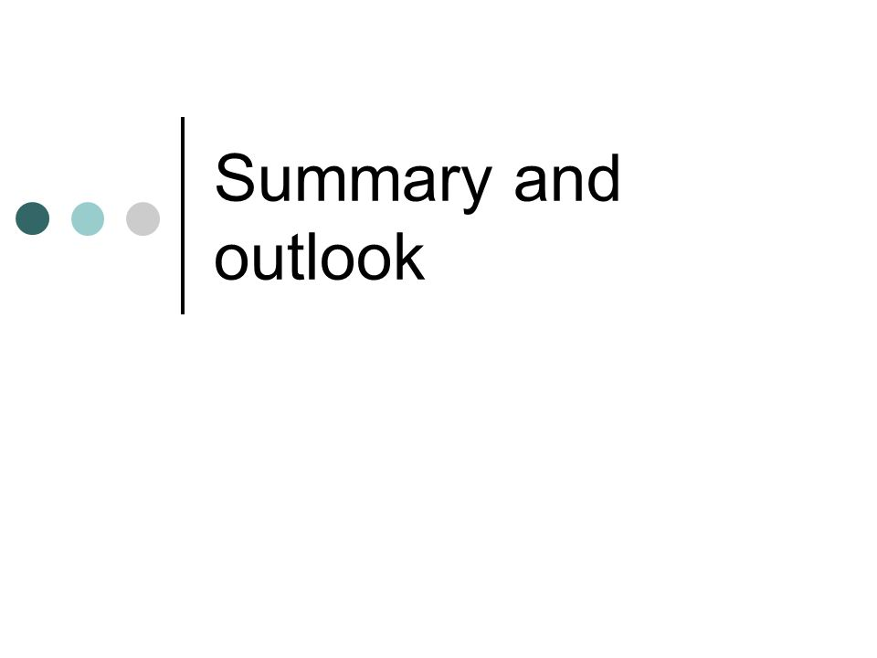 Summary and outlook