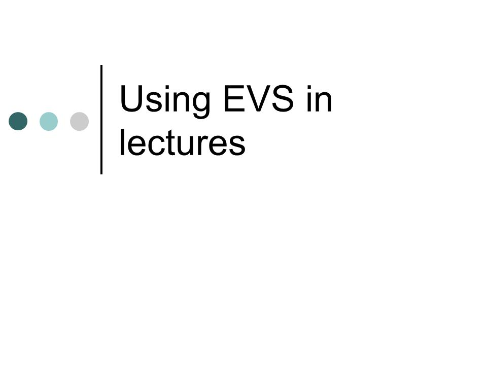 Using EVS in lectures