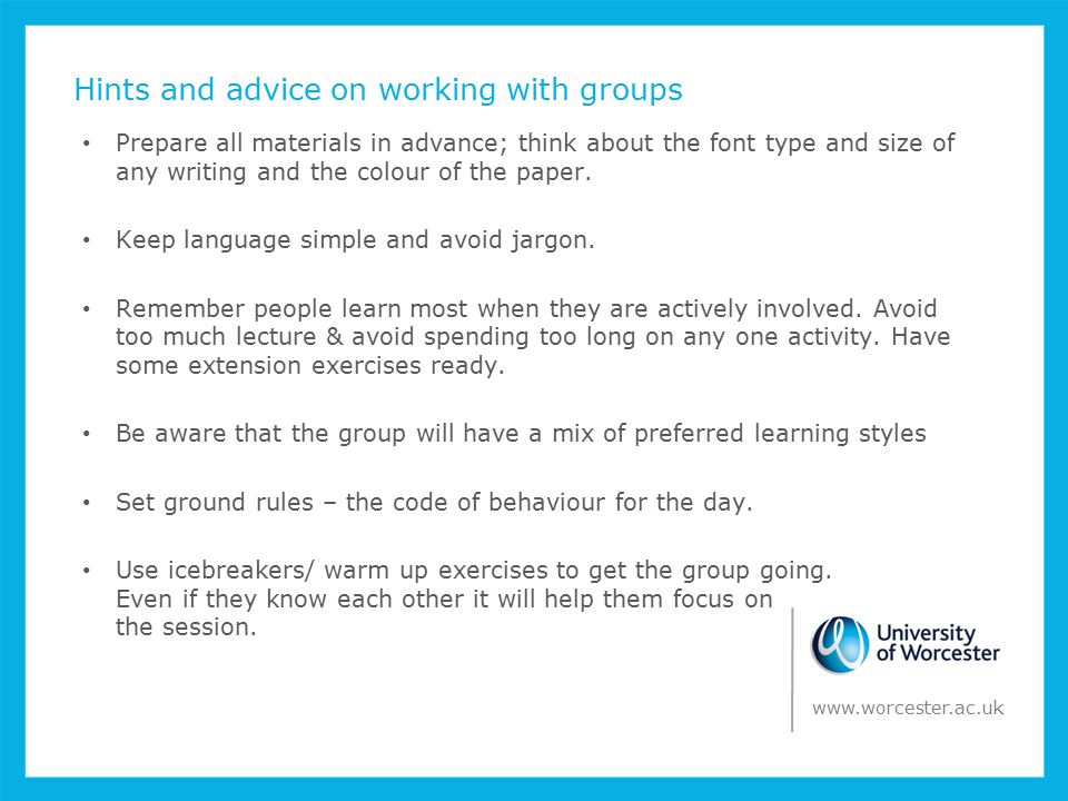 Hints and advice on working with groups Prepare all materials in advance; think about the font type and size of any writing and the colour of the paper.