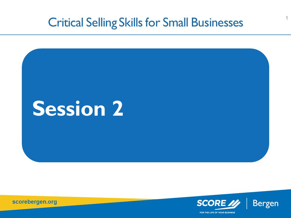 Session 2 Critical Selling Skills for Small Businesses 1