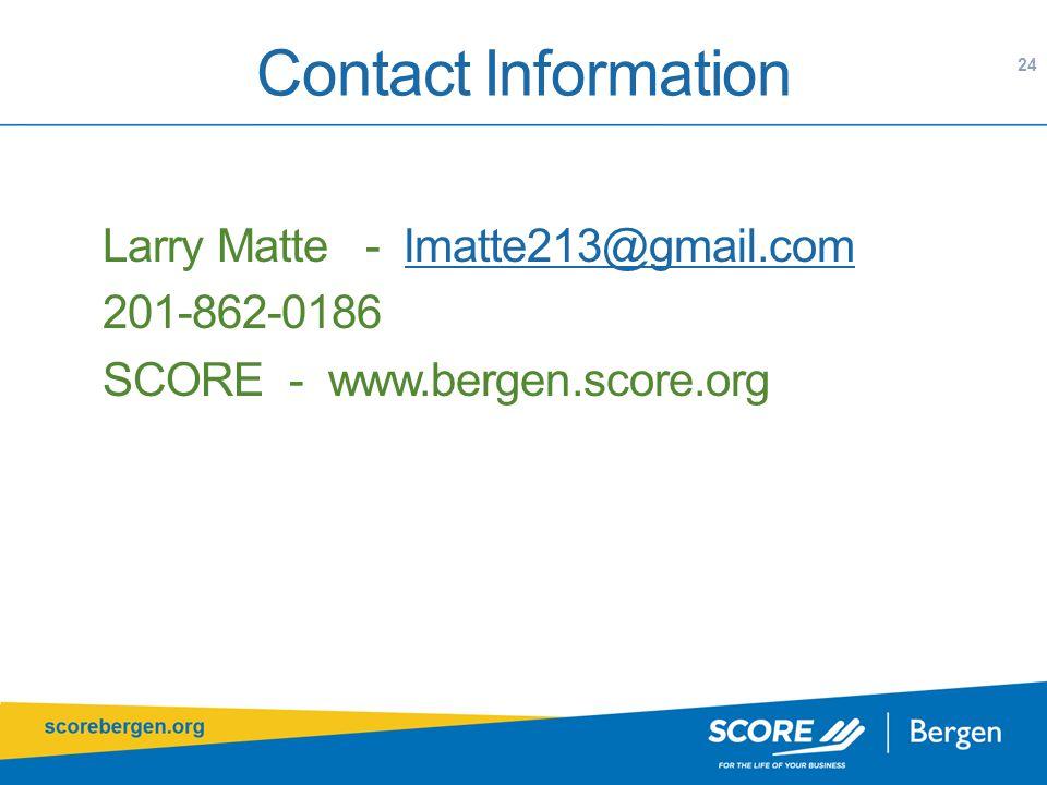 Contact Information Larry Matte - lmatte213@gmail.comlmatte213@gmail.com 201-862-0186 SCORE - www.bergen.score.org 24