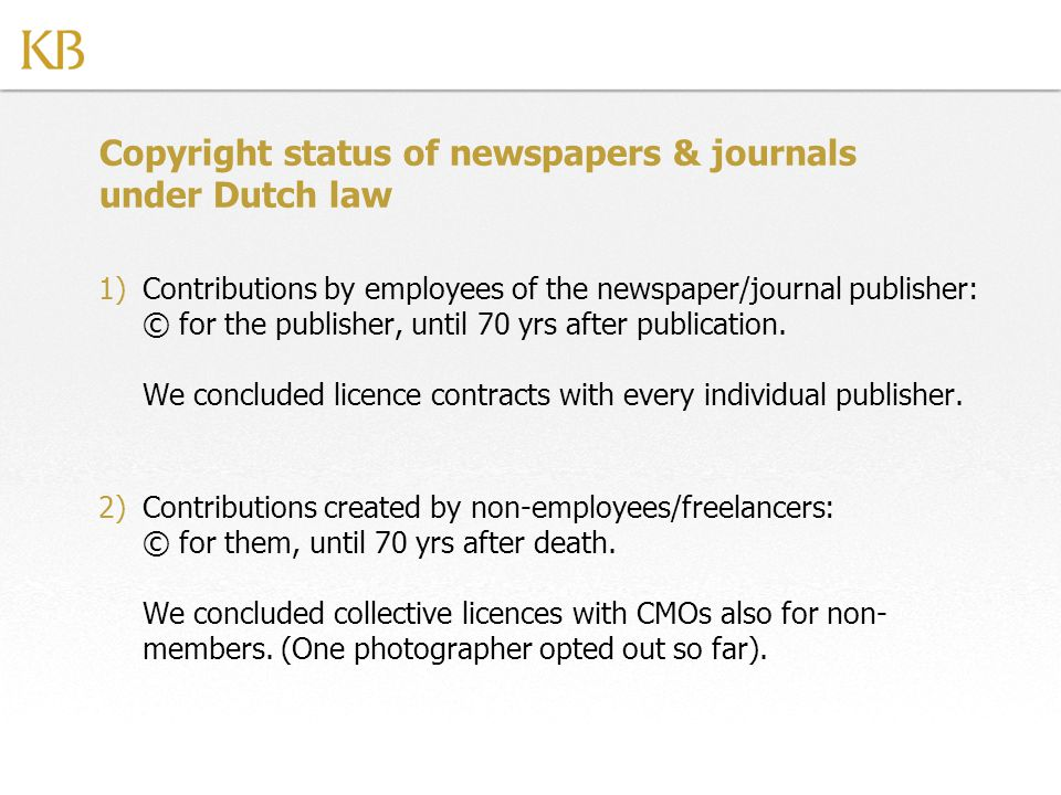 Copyright status of newspapers & journals under Dutch law 1)Contributions by employees of the newspaper/journal publisher: © for the publisher, until