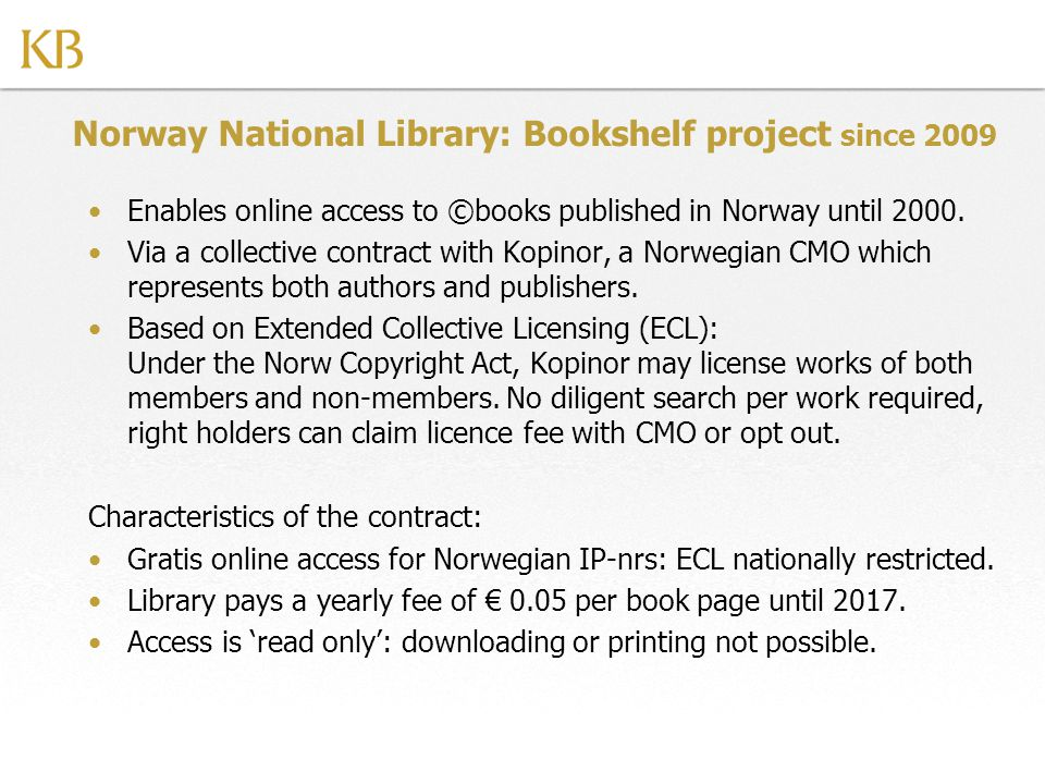 Norway National Library: Bookshelf project since 2009 Enables online access to ©books published in Norway until 2000.
