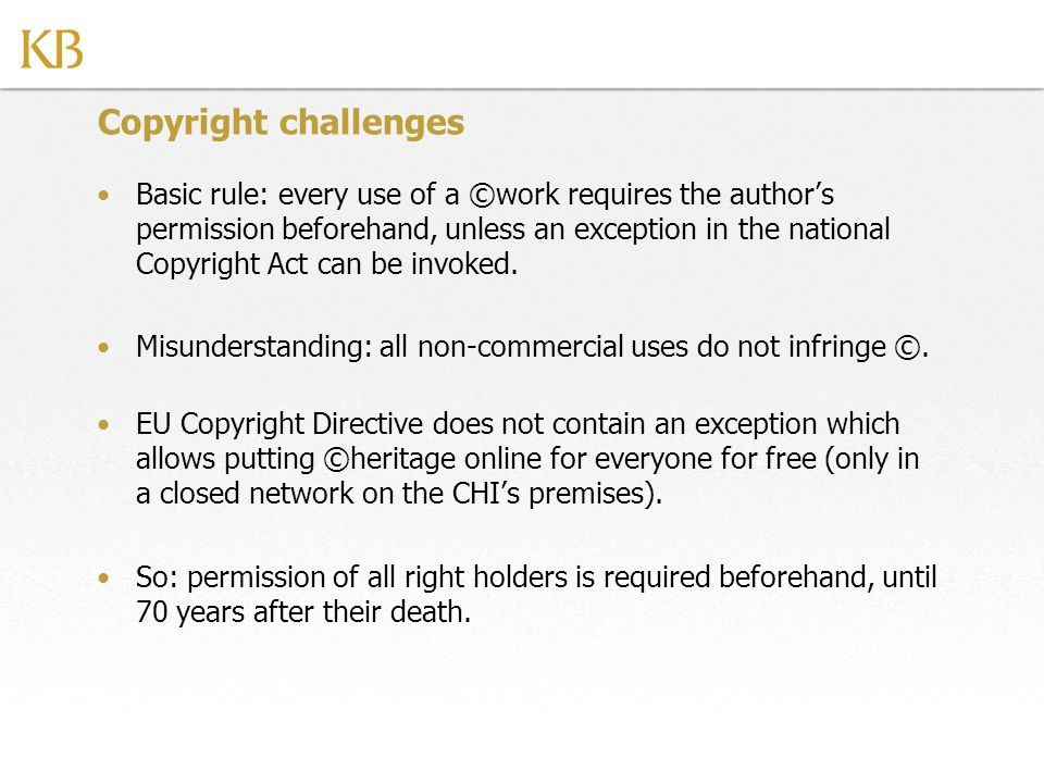 Copyright challenges Basic rule: every use of a ©work requires the author's permission beforehand, unless an exception in the national Copyright Act c