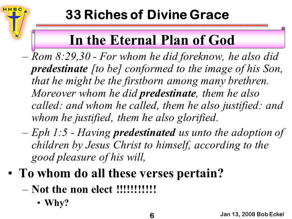 33 Riches of Divine Grace Jan 13, 2008 Bob Eckel 7 In the Eternal Plan of God II Pet 3:9 - The Lord is not slack concerning his promise, as some men count slackness; but is longsuffering to us-ward, not willing that any should perish, but that all should come to repentance.