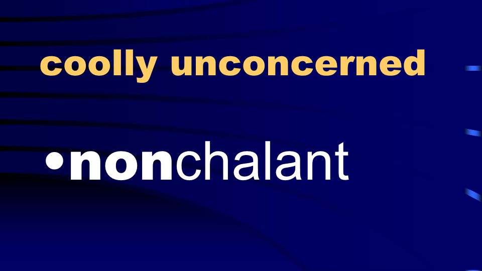 coolly unconcerned non chalant