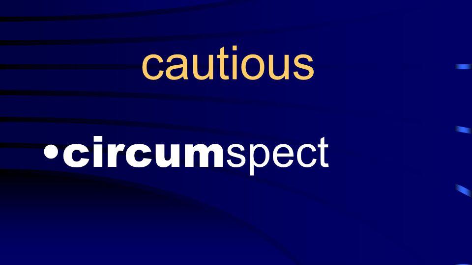 cautious circum spect