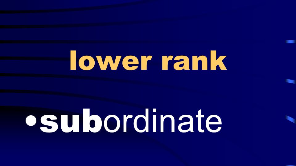 lower rank sub ordinate