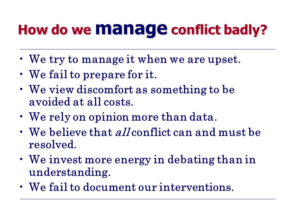 How do we manage conflict badly. We try to manage it when we are upset.
