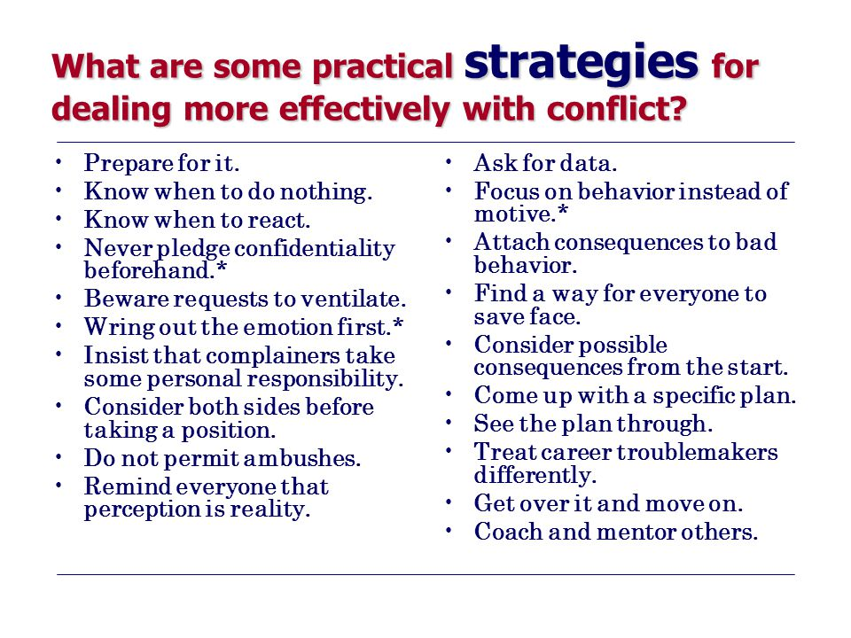 What are some practical strategies for dealing more effectively with conflict? Prepare for it. Know when to do nothing. Know when to react. Never pled