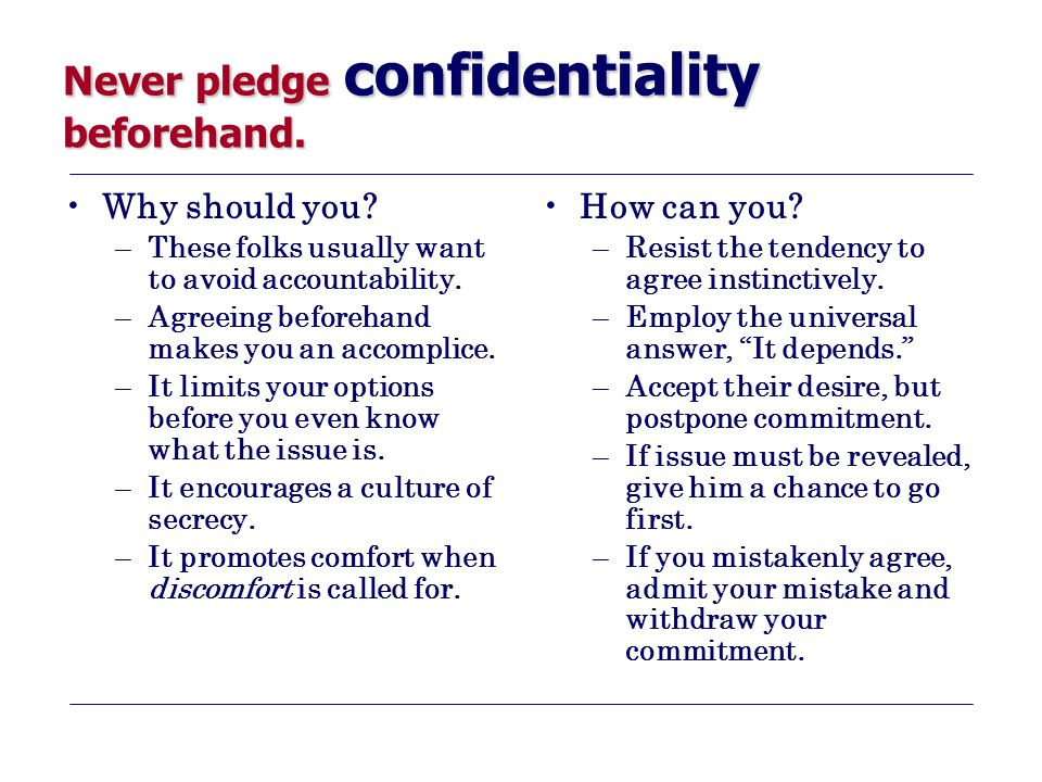 Never pledge confidentiality beforehand. Why should you.