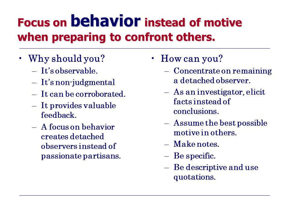 Focus on behavior instead of motive when preparing to confront others.