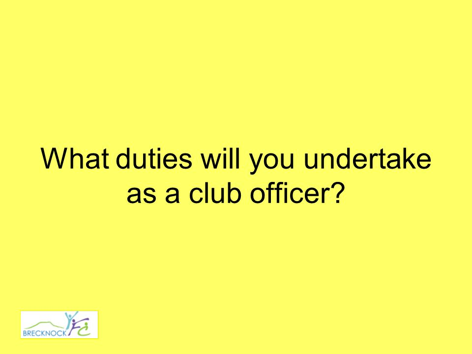 What duties will you undertake as a club officer