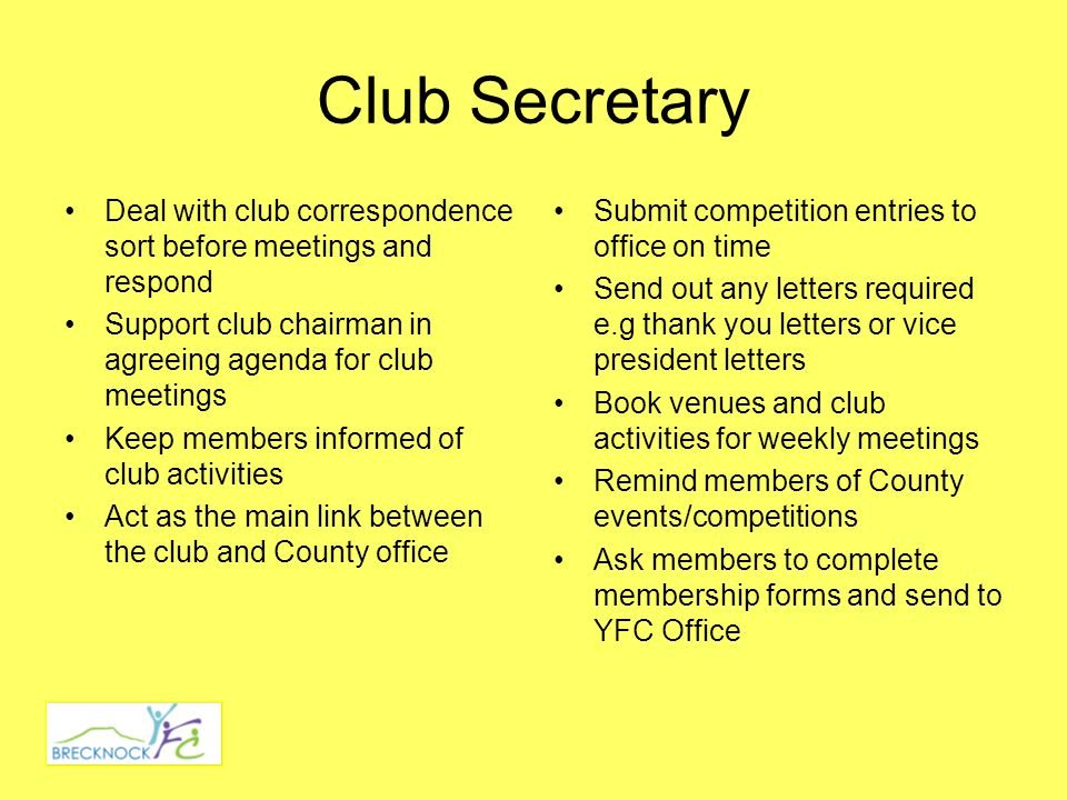 Club Minute Secretary Make notes during club meetings Write minutes up neatly in club minute book on a weekly basis Bring minute book to every club meeting for minutes to be read out Support club secretary