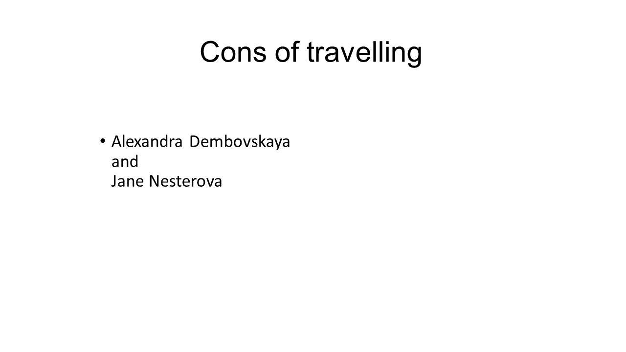 Cons of travelling Alexandra Dembovskaya and Jane Nesterova