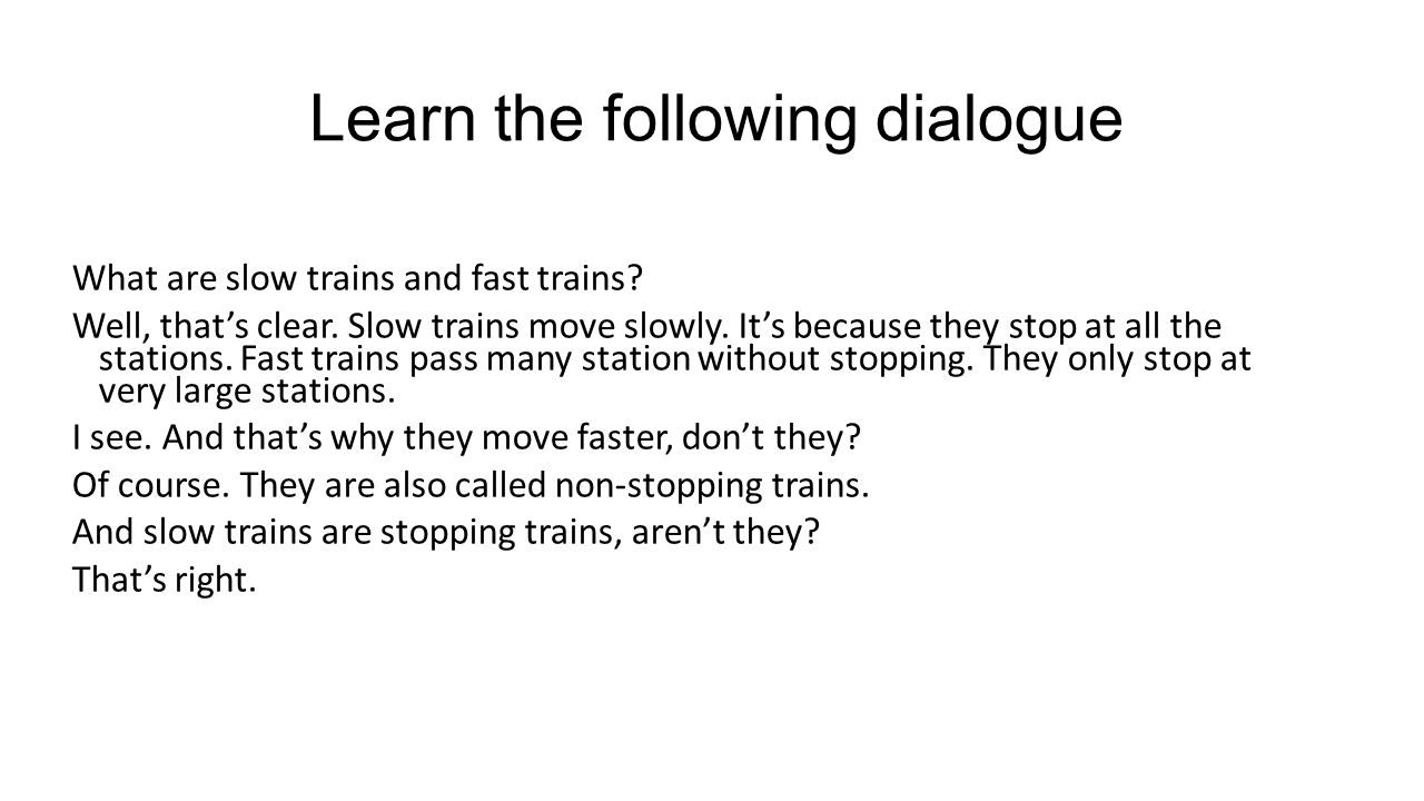 Learn the following dialogue What are slow trains and fast trains.