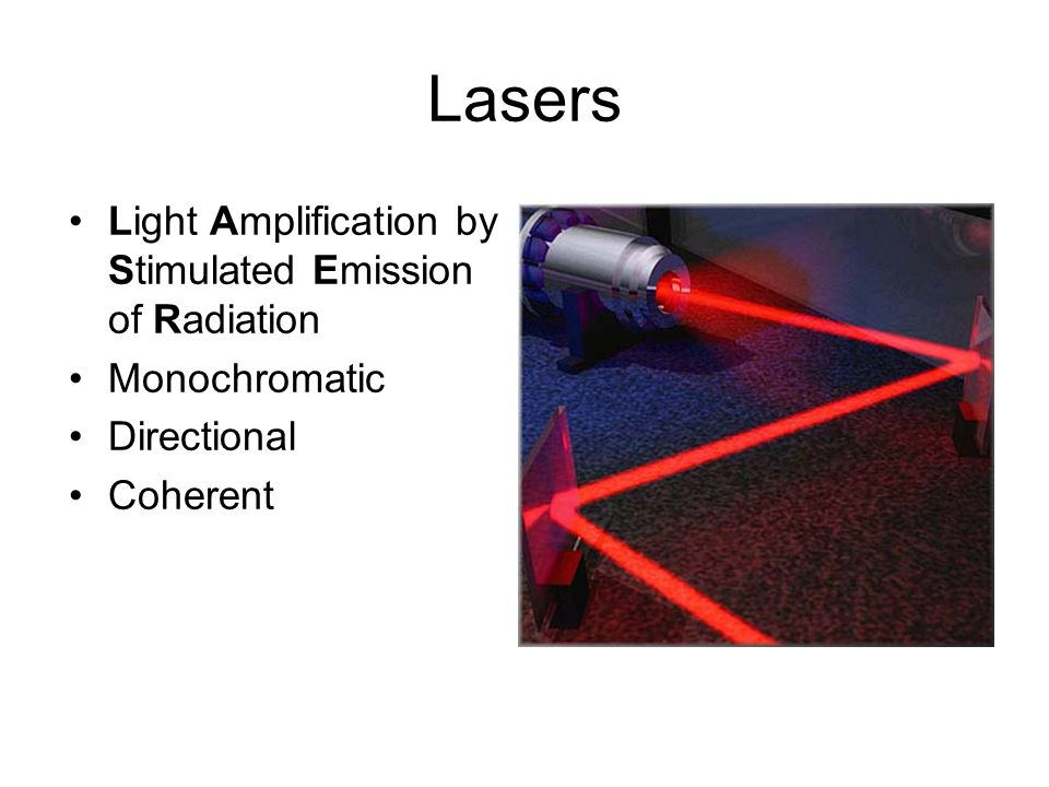 Lasers Light Amplification by Stimulated Emission of Radiation Monochromatic Directional Coherent