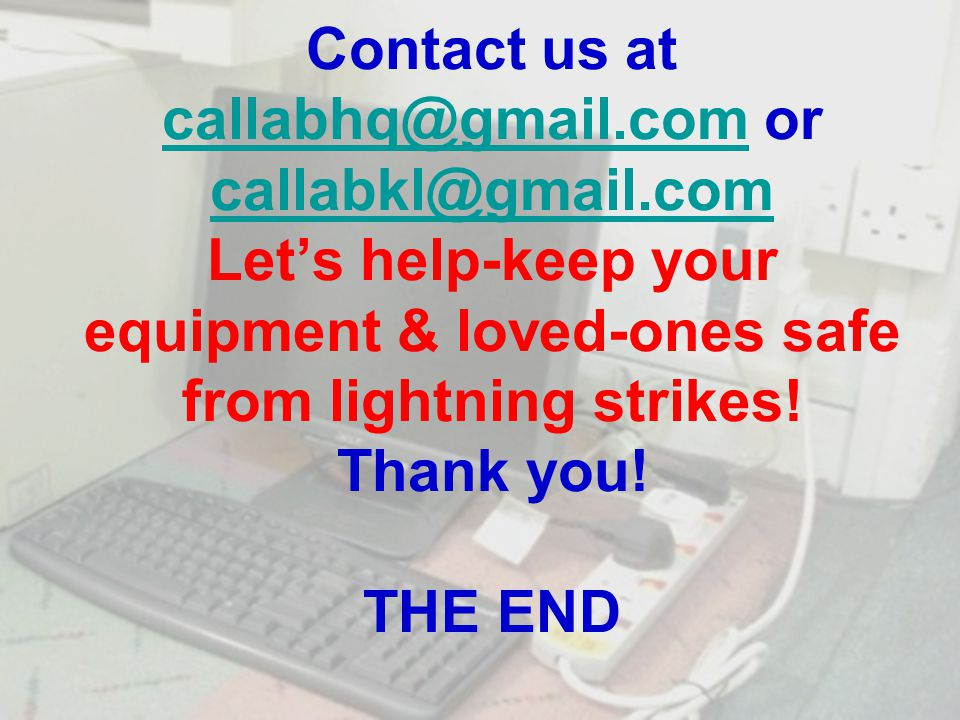 Contact us at callabhq@gmail.com or callabkl@gmail.com Let's help-keep your equipment & loved-ones safe from lightning strikes.